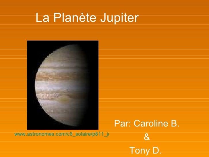 La Planète Jupiter   Par: Caroline B. & Tony D.   www.astronomes.com/c8_solaire/p811_jupiter.html