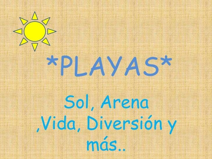 *PLAYAS* <br />Sol, Arena ,Vida, Diversión y más..<br />