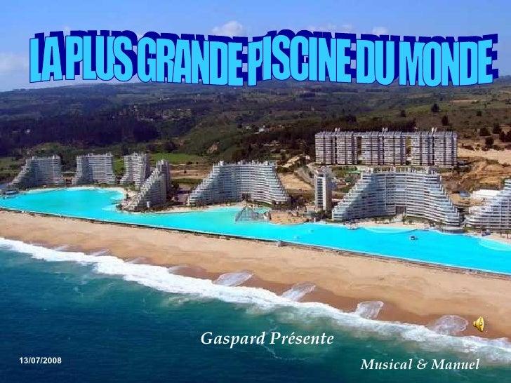 LA PLUS GRANDE PISCINE DU MONDE  13/07/2008 Gaspard Présente  Musical & Manuel