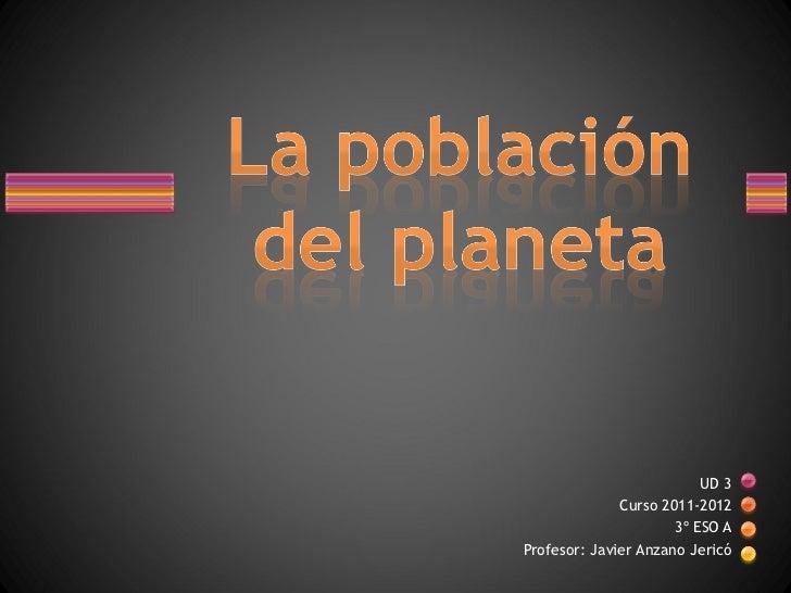 UD 3 Curso 2011-2012 3º ESO A Profesor: Javier Anzano Jericó