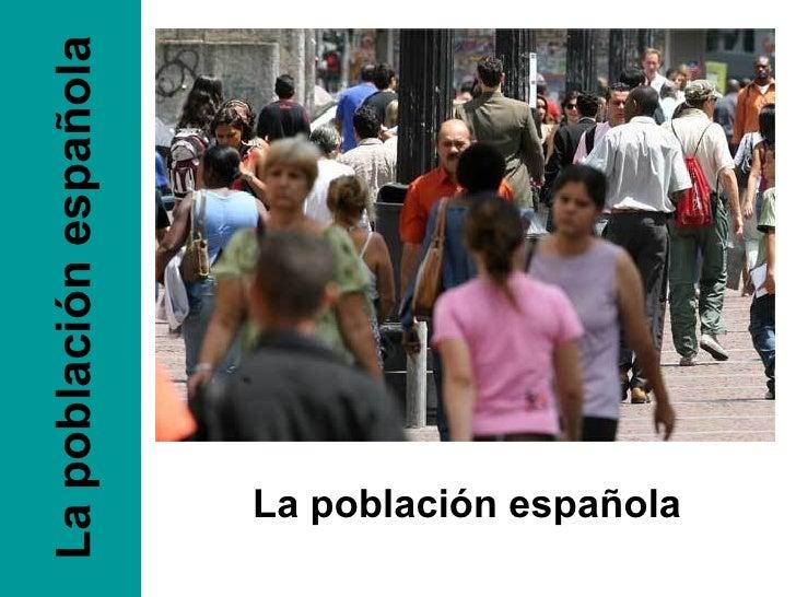 La población española La población española