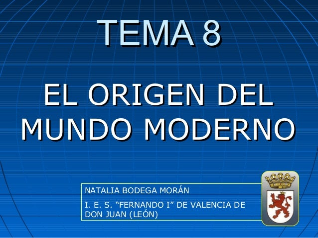 """TEMA 8 EL ORIGEN DELMUNDO MODERNO   NATALIA BODEGA MORÁN   I. E. S. """"FERNANDO I"""" DE VALENCIA DE   DON JUAN (LEÓN)"""