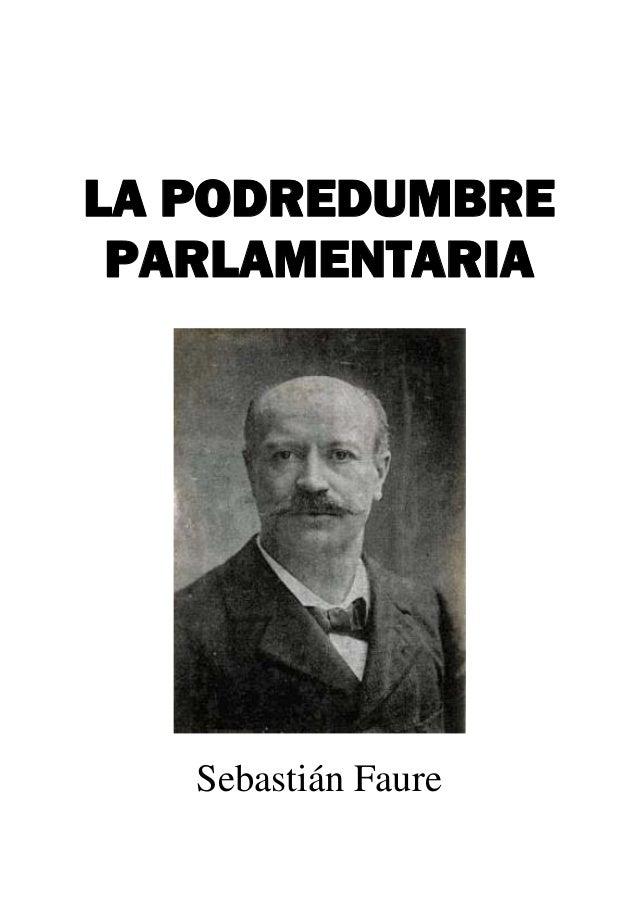 LA PODREDUMBRE PARLAMENTARIA Sebastián Faure