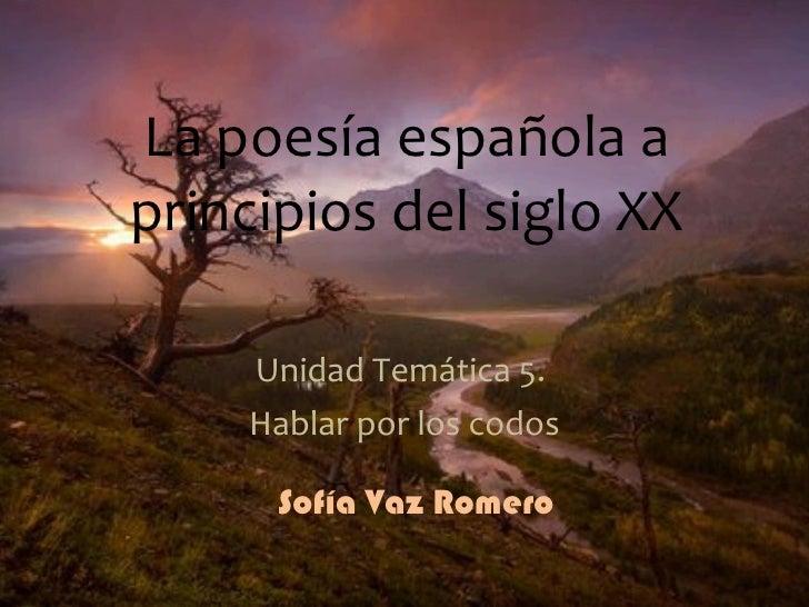 La poesía española a principios del siglo XX Unidad Temática 5.  Hablar por los codos Sofía Vaz Romero