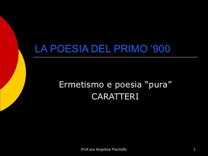 """LA POESIA DEL PRIMO '900 Ermetismo e poesia """"pura"""" CARATTERI"""