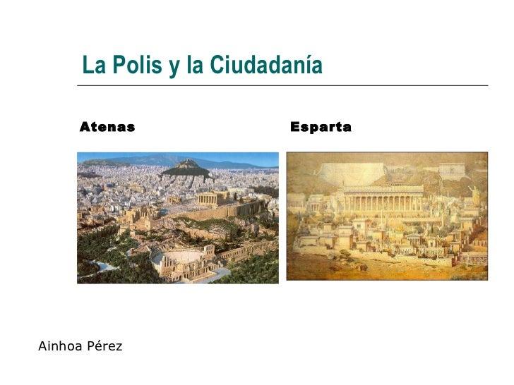 La Polis y la Ciudadanía Atenas Esparta Ainhoa Pérez