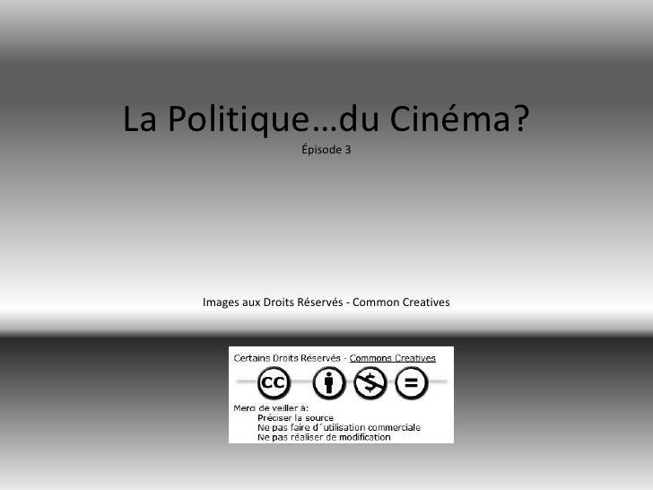 La Politique…du Cinéma?Épisode 3Images aux Droits Réservés - Common Creatives<br />