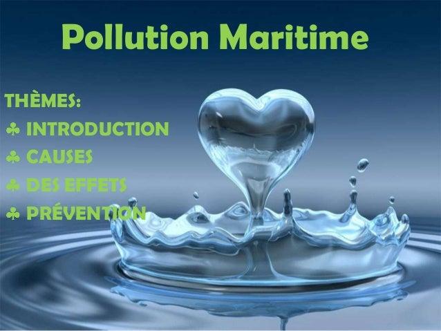 Pollution MaritimeTHÈMES:INTRODUCTIONCAUSESDES EFFETSPRÉVENTION