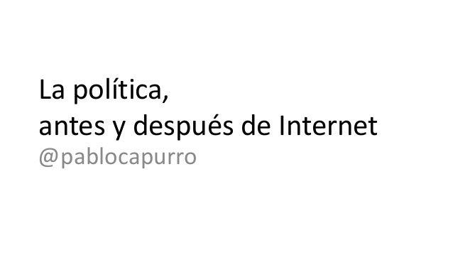 La política, antes y después de Internet @pablocapurro