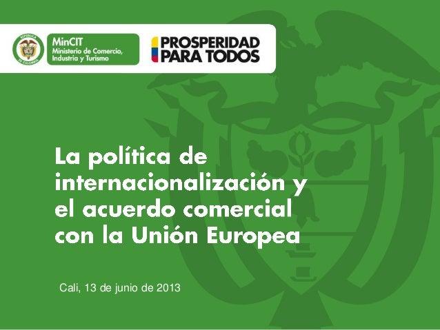 La política de internacionalización y el acuerdo comercial con la unión europea (min cit)   junio 2013