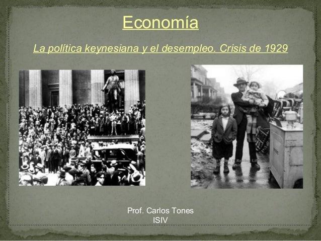 EconomíaLa política keynesiana y el desempleo. Crisis de 1929                   Prof. Carlos Tones                        ...