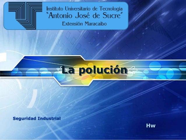 LOGO  Seguridad Industrial  La polución  Hw