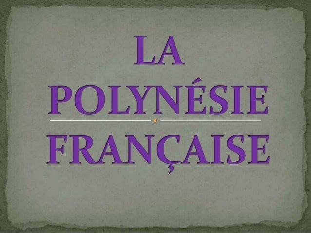 SITUATION:La Polynésie française est une collectivitédoutre-mer de la République française ,composée de cinq archipels. Un...