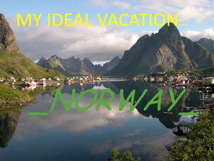 MY IDEAL VACATION: NORWAY