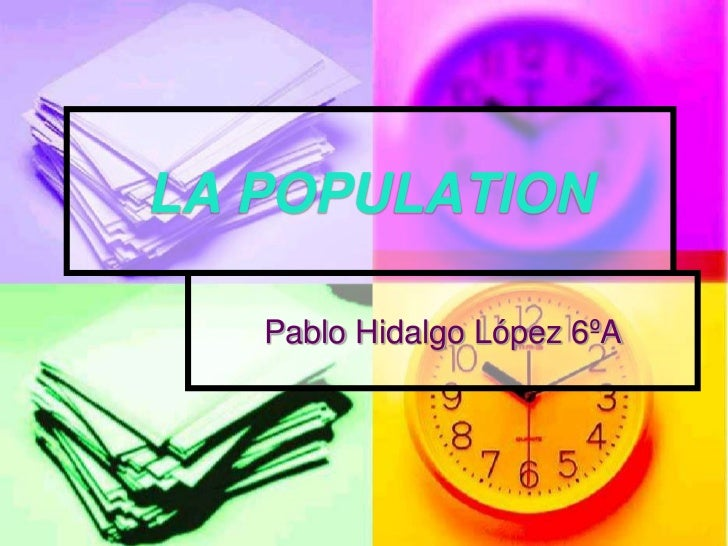 LA POPULATION<br />Pablo Hidalgo López 6ºA<br />