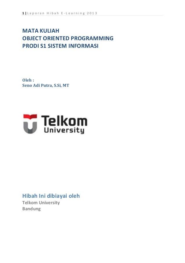 1|Laporan Hibah E -Learning 2013  MATA KULIAH OBJECT ORIENTED PROGRAMMING PRODI S1 SISTEM INFORMASI  Oleh : Seno Adi Putra...