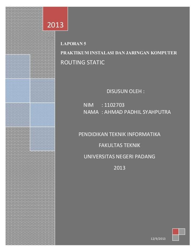 2013  LAPORAN PRATIKUM  INSTALASI DAN JARINGAN KOMPUTER LAPORAN 5  ROUTING STATIC  PRAKTIKUM INSTALASI DAN JARINGAN KOMPUT...