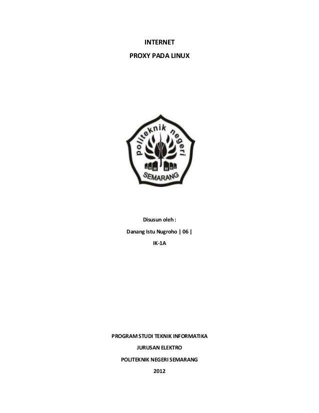 INTERNET      PROXY PADA LINUX           Disusun oleh :     Danang Istu Nugroho | 06 |               IK-1APROGRAM STUDI TE...