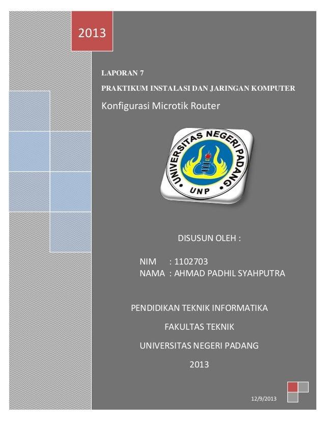 2013 LAPORAN 7 PRAKTIKUM INSTALASI DAN JARINGAN KOMPUTER  Konfigurasi Microtik Router  DISUSUN OLEH : NIM : 1102703 NAMA :...