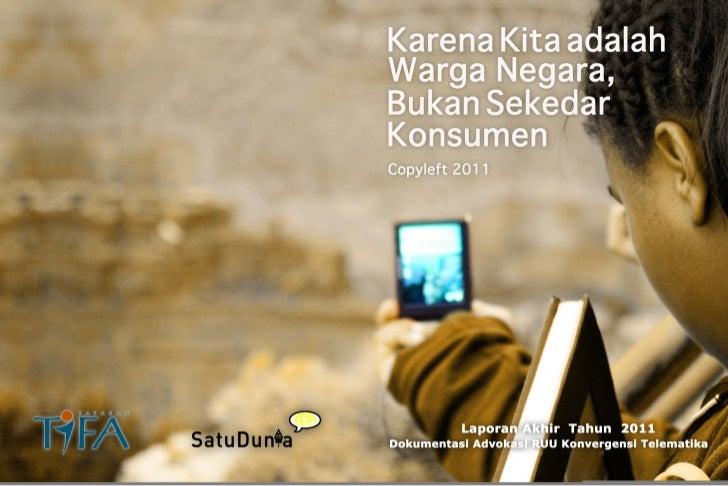 Laporan Akhir Tahun 2011 - Dokumentasi Advokasi RUU Konvergensi TelematikaDAFTAR ISIKATA PENGANTAR •      Kerangk...