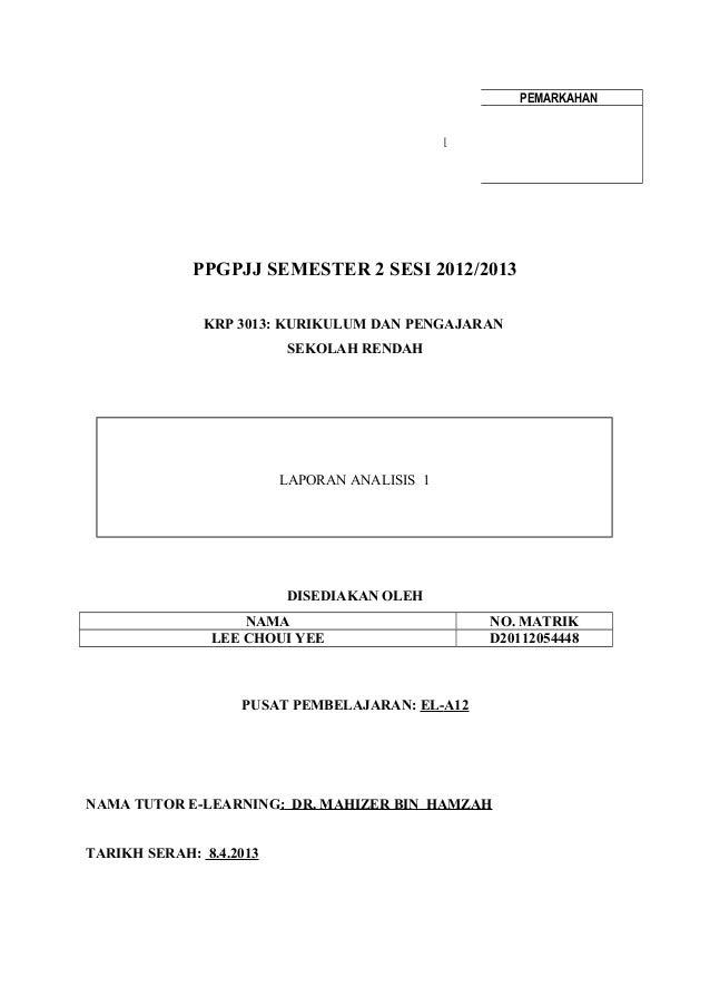SEMESTER 1 SESI 2010/2011 KOD & NAMA KURSUS PPGPJJ SEMESTER 2 SESI 2012/2013 KRP 3013: KURIKULUM DAN PENGAJARAN SEKOLAH RE...