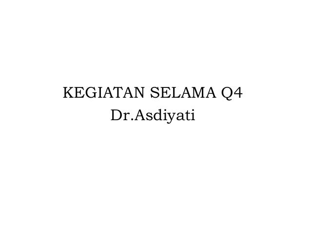 KEGIATAN SELAMA Q4     Dr.Asdiyati