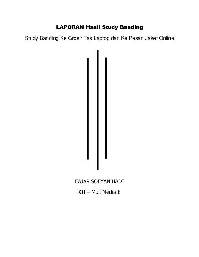 LAPORAN Hasil Study BandingStudy Banding Ke Grosir Tas Laptop dan Ke Pesan Jaket OnlineFAJAR SOFYAN HADIXII – MultiMedia E