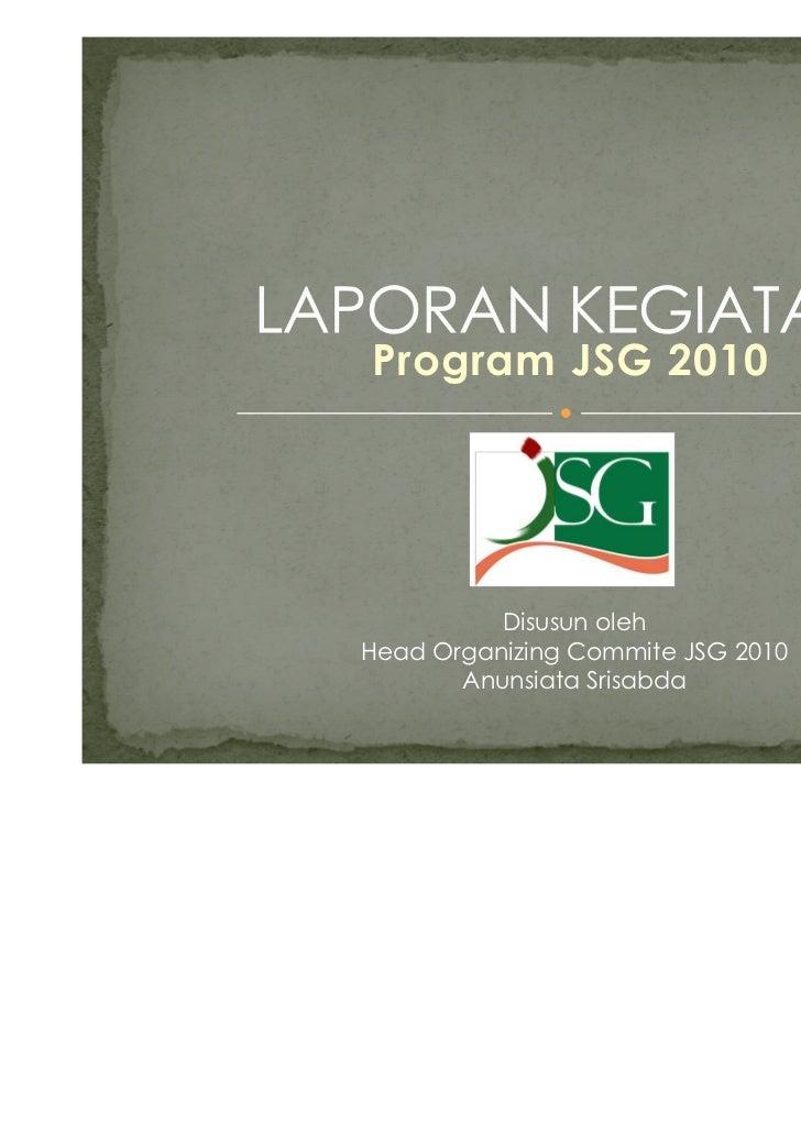 Program JSG 2010          Disusun olehHead Organizing Commite JSG 2010       Anunsiata Srisabda