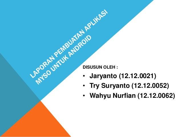 DISUSUN OLEH :  • Jaryanto (12.12.0021) • Try Suryanto (12.12.0052) • Wahyu Nurfian (12.12.0062)