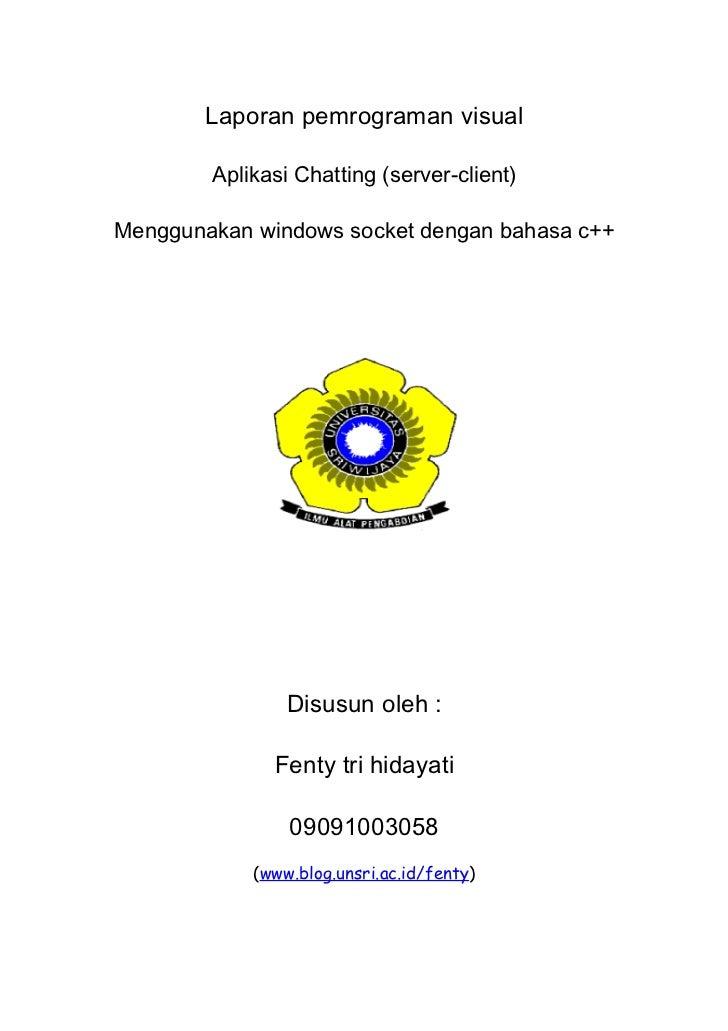 Laporan pemrograman visual        Aplikasi Chatting (server-client)Menggunakan windows socket dengan bahasa c++           ...