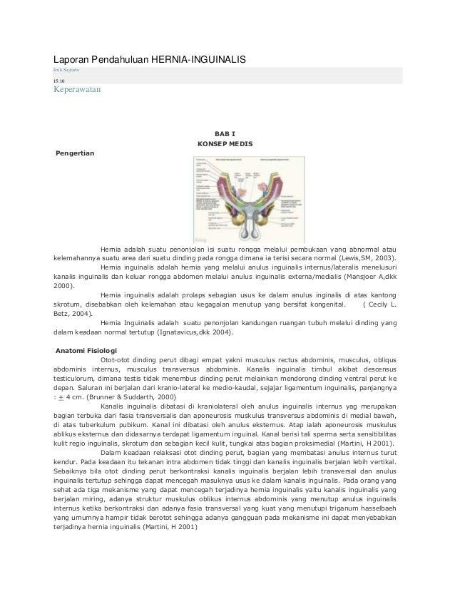 Laporan Pendahuluan HERNIA-INGUINALISIcuk Sugiarto15:10KeperawatanBAB IKONSEP MEDISA PengertianHernia adalah suatu penonjo...