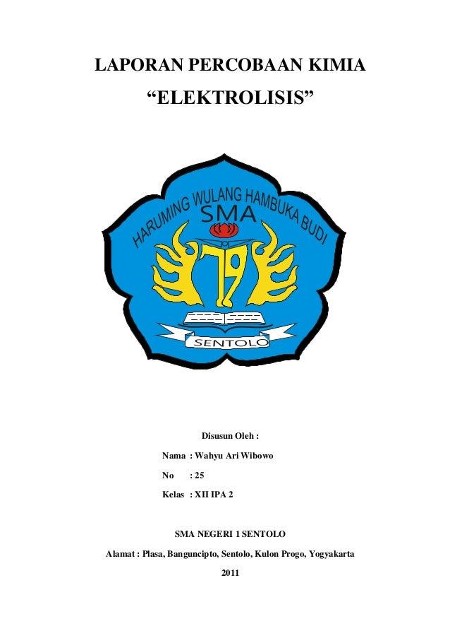 "LAPORAN PERCOBAAN KIMIA ""ELEKTROLISIS"" Disusun Oleh : Nama : Wahyu Ari Wibowo No : 25 Kelas : XII IPA 2 SMA NEGERI 1 SENTO..."