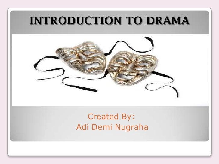 INTRODUCTION TO DRAMA        Created By:      Adi Demi Nugraha