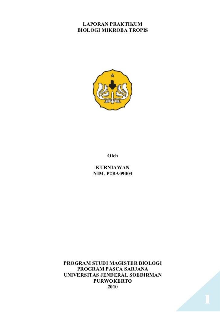 LAPORAN PRAKTIKUM     BIOLOGI MIKROBA TROPIS                   Oleh            KURNIAWAN          NIM. P2BA09003     PROGR...
