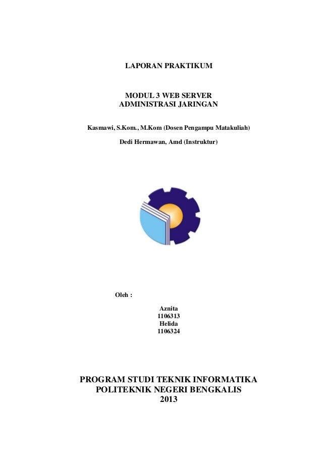 LAPORAN PRAKTIKUM  MODUL 3 WEB SERVER ADMINISTRASI JARINGAN Kasmawi, S.Kom., M.Kom (Dosen Pengampu Matakuliah) Dedi Hermaw...