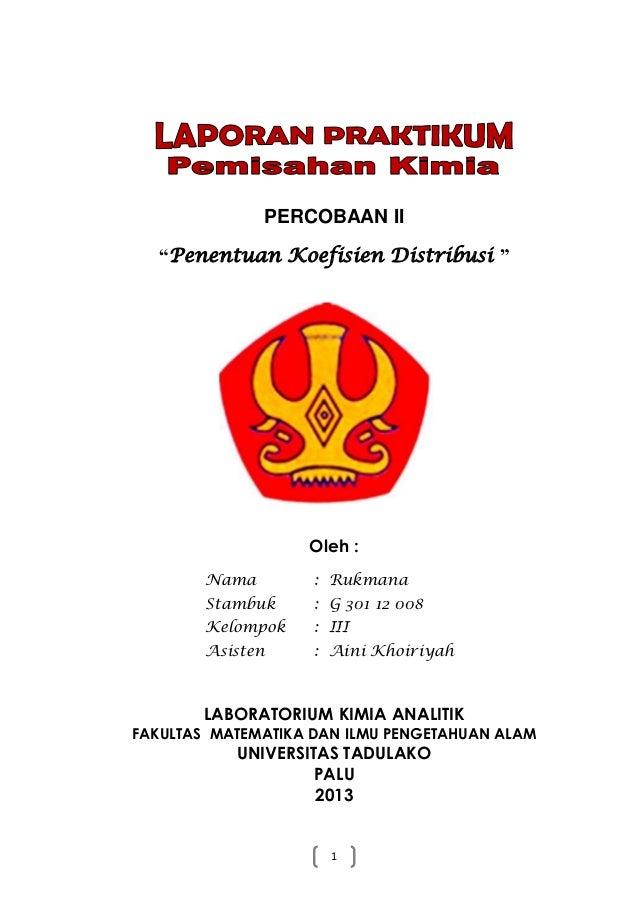 """PERCOBAAN II """"Penentuan Koefisien Distribusi """"  Oleh : Nama  : Rukmana  Stambuk  : G 301 12 008  Kelompok  : III  Asisten ..."""
