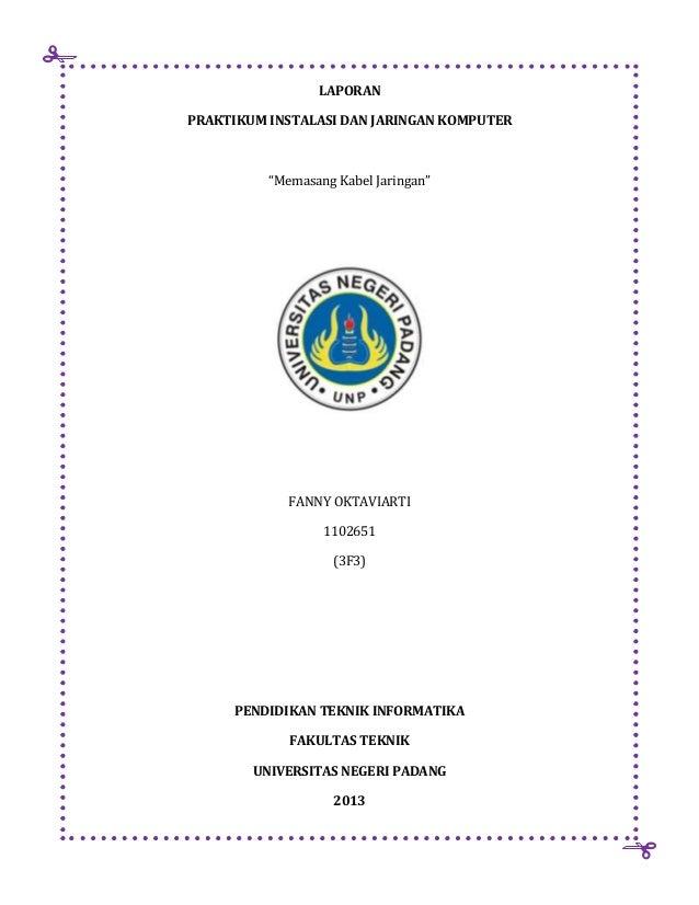 "LAPORAN PRAKTIKUM INSTALASI DAN JARINGAN KOMPUTER  ""Memasang Kabel Jaringan""  FANNY OKTAVIARTI 1102651 (3F3)  PENDIDIKAN T..."