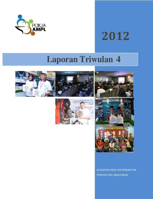 Laporan  Kelompok Kerja Air Minum dan Penyehatan Lingkungan (POKJA AMPL) Triwulan 4 Tahun 2012