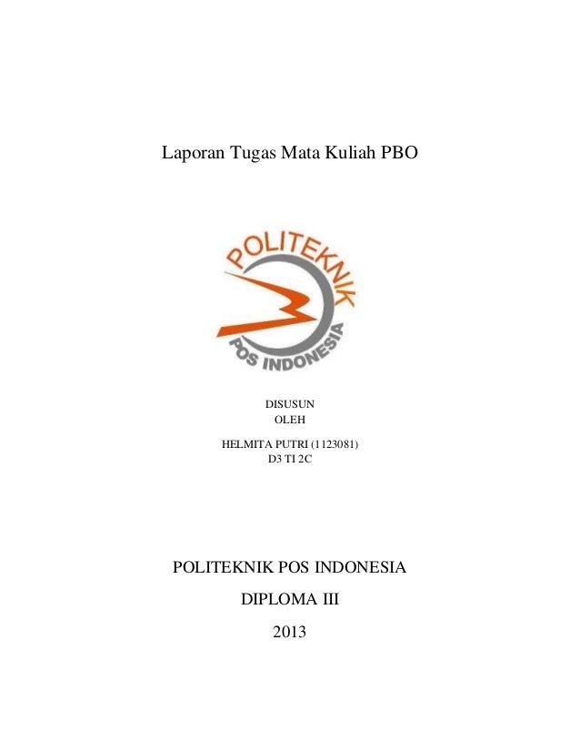 Laporan Tugas Mata Kuliah PBO  DISUSUN OLEH HELMITA PUTRI (1123081) D3 TI 2C  POLITEKNIK POS INDONESIA DIPLOMA III 2013