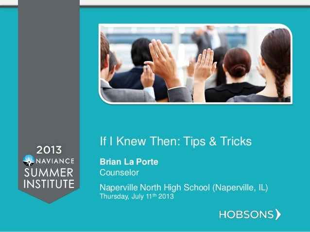 If I Knew Then: Tips & Tricks Brian La Porte Counselor Naperville North High School (Naperville, IL) Thursday, July 11th 2...