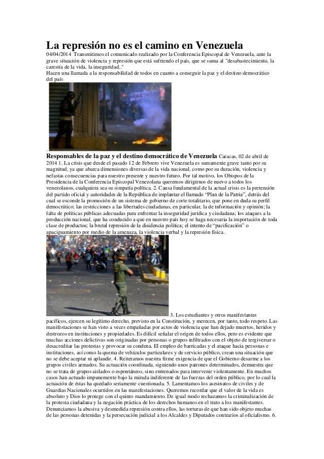 La represión no es el camino en Venezuela 04/04/2014 Transmitimos el comunicado realizado por la Conferencia Episcopal de ...