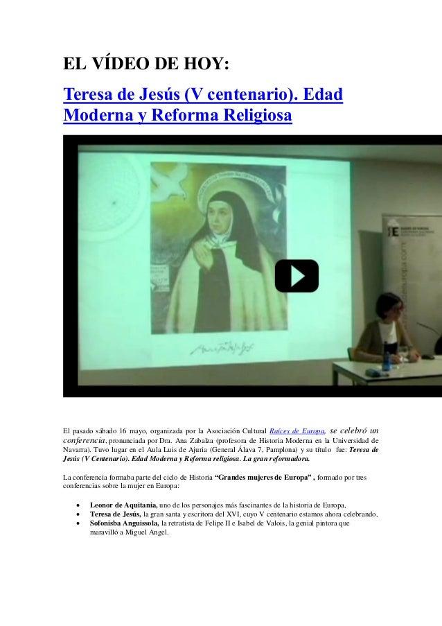EL VÍDEO DE HOY: Teresa de Jesús (V centenario). Edad Moderna y Reforma Religiosa El pasado sábado 16 mayo, organizada por...