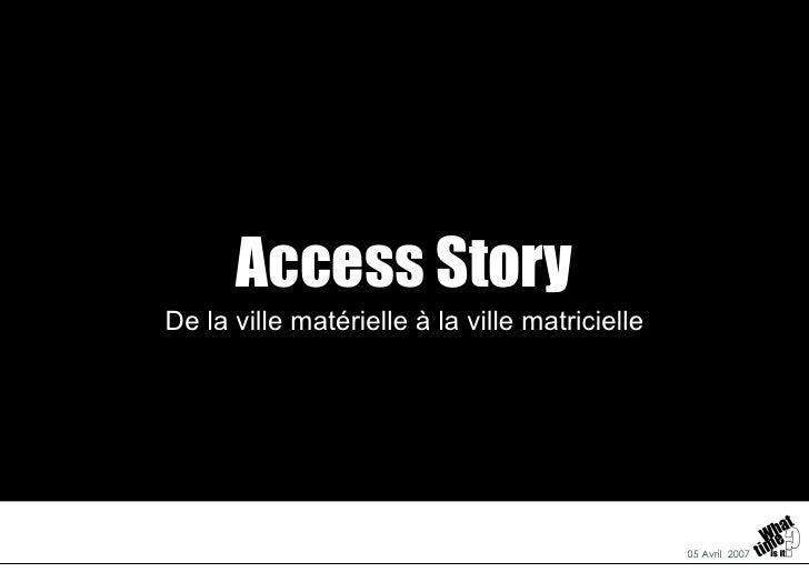 Access Story De la ville matérielle à la ville matricielle