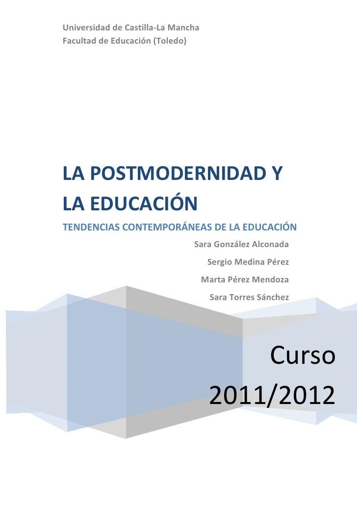 Universidad de Castilla-La ManchaFacultad de Educación (Toledo)LA POSTMODERNIDAD YLA EDUCACIÓNTENDENCIAS CONTEMPORÁNEAS DE...