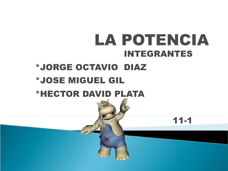 INTEGRANTES *JORGE OCTAVIO  DIAZ *JOSE MIGUEL GIL *HECTOR DAVID PLATA 11-1