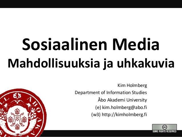 Sosiaalinen Media Mahdollisuuksia ja uhkakuvia Kim Holmberg Department of Information Studies Åbo Akademi University (e) k...
