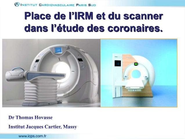 Place de l'IRM et du scanner dans l'étude des coronaires.