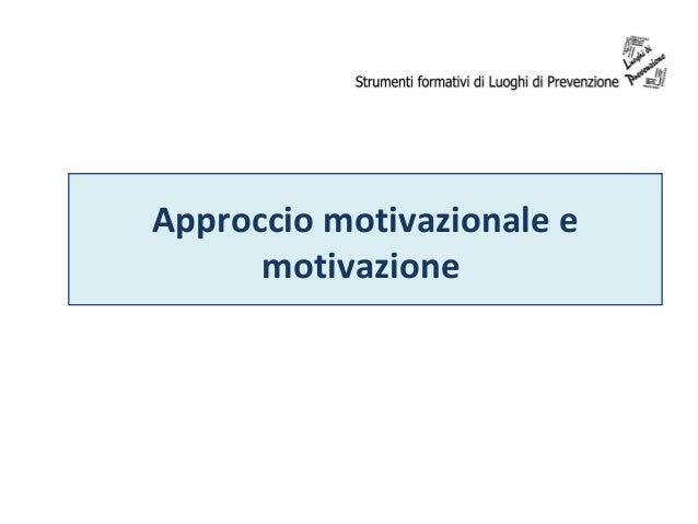 Approccio motivazionale e      motivazione