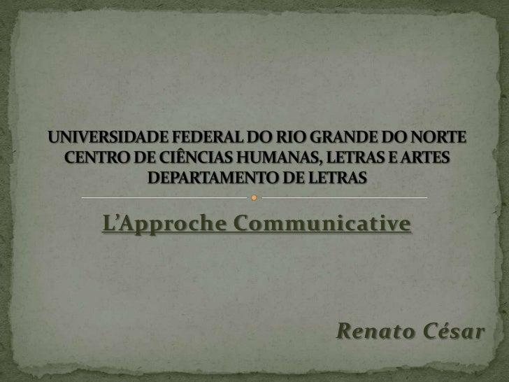 L'Approche Communicative                  Renato César
