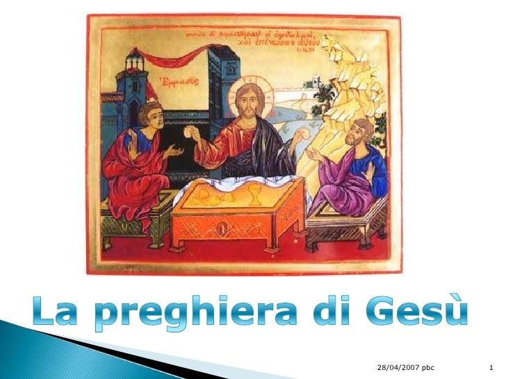 La preghiera di Gesù<br />28/04/2007 pbc<br />1<br />